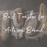 Best Toaster for Artisan Bread Featured Image